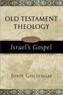Old Testament Theology: Israel's Gospel - John Goldingay