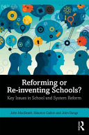 Reforming or re-inventing schools? : key issues in school and system reform / John MacBeath, Maurice Galton and John Bangs