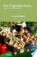 The Vegetable book      forgotten natural remedies