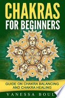 Chakras For Beginners  Guide On Chakra Balancing And Chakra Healing Book PDF