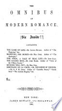 The Omnibus of Modern Romance     Containing The Game of Life  By Leitch Ritchie     Marrying for Money  By Mrs  Gore     The Omen  a Tale of Real Life  By John Galt     The Loaded Dice  By John Barim     Murder Will Out  By Mrs  Opie  Bertrand de la Croix  Or  the Siege of Rhodes  By G  P  R  James  Etc