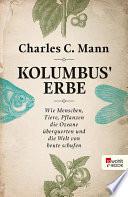 Kolumbus' Erbe  : Wie Menschen, Tiere, Pflanzen die Ozeane überquerten und die Welt von heute schufen