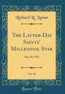The Latter Day Saints  Millennial Star  Vol  99  May 20  1937  Classic Reprint