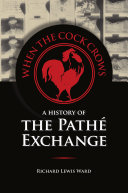 When the Cock Crows A History of the Pathé Exchange
