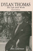 Dylan Thomas: His Life and Work