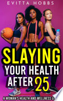 Slaying Your Health After 25