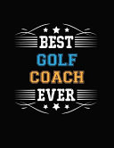 Best Golf Coach Ever  Blank Line Coach Appreciation Notebook  8 5 X 11   110 Pages