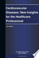 Cardiovascular Diseases New Insights For The Healthcare Professional 2013 Edition