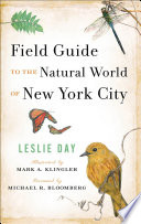 """Field Guide to the Natural World of New York City"" by Leslie Day, Mark A. Klingler, Michael R. Bloomberg"
