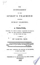 The sufficiency of the spirit s teaching without human learning     The sixth edition  corrected  The introduction signed  C  D  The postscript signed  W  Kyffen Book