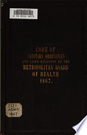 Code of Sanitary Ordinances and Laws Relating to the Metropolitan Board of Health 1867