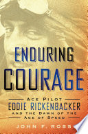 Enduring Courage  Ace Pilot Eddie Rickenbacker and the Dawn of the Age of Speed