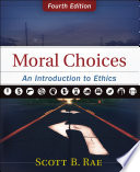 """Moral Choices: An Introduction to Ethics"" by Scott Rae"