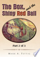 The Box  and the Shiny Red Ball  Part 2 of 3