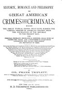 History, Romance and Philosophy of Great American Crimes and Criminals ...