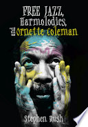 Free Jazz  Harmolodics  and Ornette Coleman
