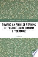 Toward An Animist Reading Of Postcolonial Trauma Literature