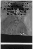 In Xanadu -- Val Jubere's New York Journal, in Prose and Poetry by Frank Bond Beaumier