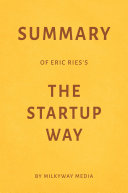 Summary of Eric Ries's The Startup Way by Milkyway Media