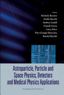 Astroparticle, Particle and Space Physics, Detectors and Medical Physics Applications