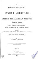 A Critical Dictionary of English Literature and British and American Authors  : Living and Deceased, from the Earliest Accounts to the Latter Half of the Nineteenth Century : Containing Over Forty-six Thousand Articles (authors), with Forty Indexes of Subjects , Volume 1