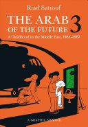 The Arab of the future 3: a graphic memoir : a childhood in the Middle East (1985-1987)