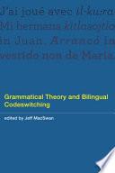 Grammatical Theory and Bilingual Codeswitching