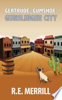 Gertrude  Gumshoe  Gunslinger City