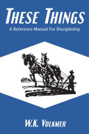 These Things: A Reference Manual for Discipleship