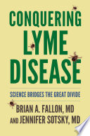 """Conquering Lyme Disease: Science Bridges the Great Divide"" by Brian A. Fallon, Jennifer Sotsky"