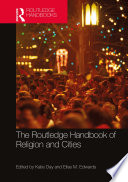 The Routledge Handbook of Religion and Cities Book