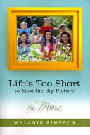 Life s Too Short to Miss the Big Picture for Moms