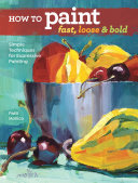HOW TO PAINT FAST  LOOSE AND BOLD Book