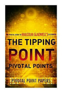 The Tipping Point Pivotal Points   The Pivotal Guide to Malcolm Gladwell s Celebrated Book