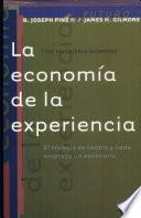 La economía de la experiencia  : el trabajo es teatro y cada empresa es un escenario