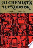 The Alchemists Handbook  : Manual for Practical Laboratory Alchemy