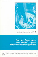 Options  Experience and Trends in Spent Nuclear Fuel Management