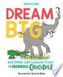 Dream Big and Other Life Lessons from the Enormous Crocodile