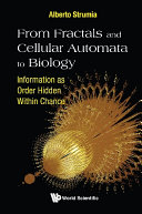 From Fractals And Cellular Automata To Biology  Information As Order Hidden Within Chance
