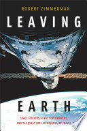 LEAVING EARTH  SPACE STATIONS  RIVAL SUPERPOWERS  AND THE QUEST FOR INTERPLANETARY TRAVEL Book PDF