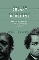 Martin Delany  Frederick Douglass  and the Politics of Representative Identity