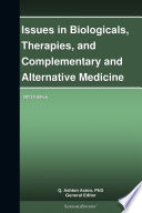 Issues In Biologicals Therapies And Complementary And Alternative Medicine 2013 Edition