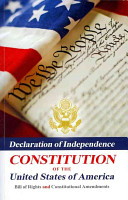 Declaration of Independence  Constitution of the United States of America  Bill of Rights and Constitutional Amendments