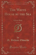 The White House by the Sea  Vol  1 of 2 Book PDF