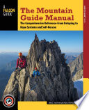 """The Mountain Guide Manual: The Comprehensive Reference-From Belaying to Rope Systems and Self-Rescue"" by Marc Chauvin, Rob Coppolillo"