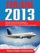 Federal Aviation Regulations Aeronautical Information Manual 2013