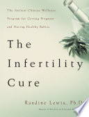 """""""The Infertility Cure: The Ancient Chinese Wellness Program for Getting Pregnant and Having Healthy Babies"""" by Randine Lewis"""
