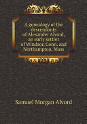 A genealogy of the descendants of Alexander Alvord, an early settler of Windsor, Conn. and Northampton, Mass Pdf/ePub eBook