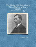 The Diaries of Sir Ernest Satow  British Minister in Tokyo  1895 1900   A Diplomat Returns to Japan