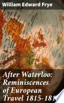 After Waterloo  Reminiscences of European Travel 1815 1819